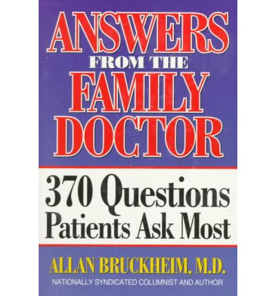 Answers from the Family Doctor: 370 Questions Patients Ask Most by Bruckheim,...