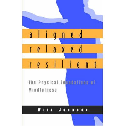 Aligned, Relaxed, Resilient : The Physical Foundations of Mindfulness