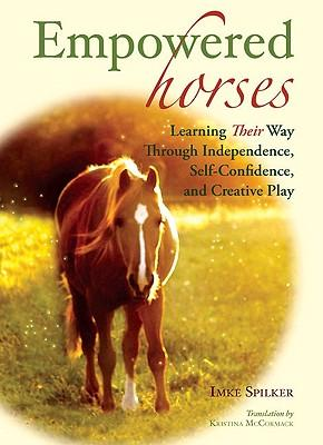 Empowered Horses : Learning Their Way Through Independence, Self-Confidence, and Creative Play
