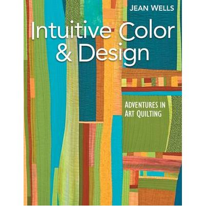 Intuitive Color and Design : Adventures in Art Quilting