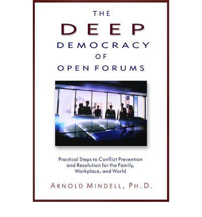 The Deep Democracy of Open Forums: How to Transform Organisations into Communities
