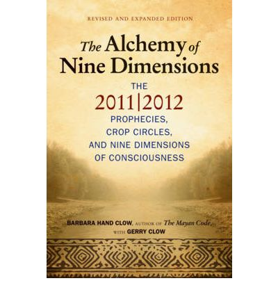 Alchemy of Nine Dimensions : The 2011/2012 Prophecies, Crop Circles, and Nine Dimensions of Consciousness