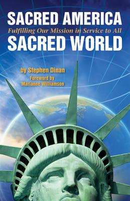 Sacred America, Sacred World : Fulfilling Our Mission in Service to All