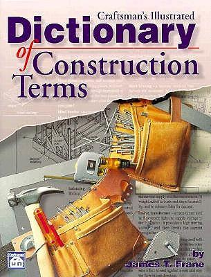 Craftsman 39 s illustrated dictionary of construction terms for Building terms glossary