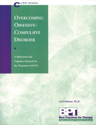 Laden Sie Bücher herunter Overcoming Obsession Compulsive Disorder: Client Manual : A Behavioural and Cognitive Protocol for the Treatment of COD 1572241292 by Gail S. Steketee PDF