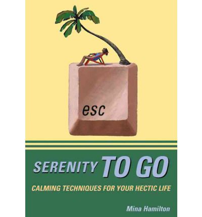 Serenity to Go : Calming Techniques for Your Hectic Life