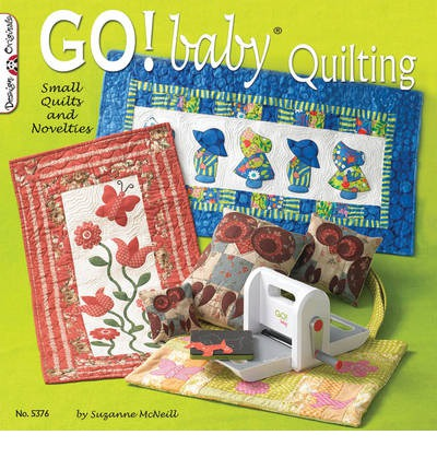 Go! Baby Quilting: Small Quilts and Novelties