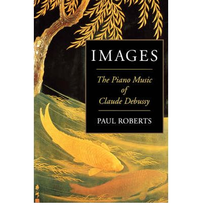 Images : The Piano Music of Claude Debussy