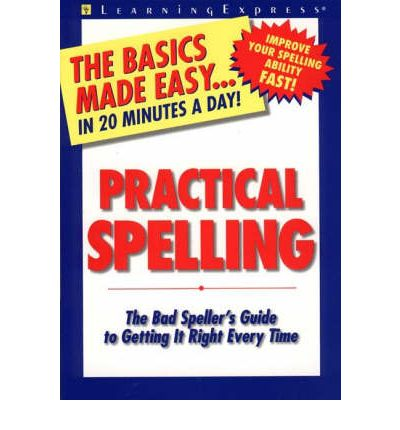 It ebooks downloads Practical Spelling : The Bad Spellers Guide to Getting it Right Every Time by Anna Castley 9781576850831 PDF DJVU FB2