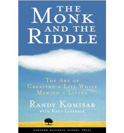 The Monk and the Riddle : The Art of Creating a Life While Making a Life