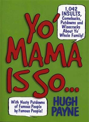 Yo' Mama is So... : 892 Insults, Comebacks, Putdowns and Wisecracks About Yo' Whole Family!