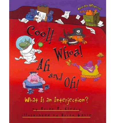 Cool! Whoa! Ah and Oh! : What Is an Interjection?