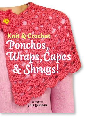 Knit and Crochet Ponchos, Wraps, Capes and Shrugs!
