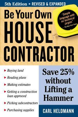 Be Your Own House Contractor Carl Heldmann 9781580178402
