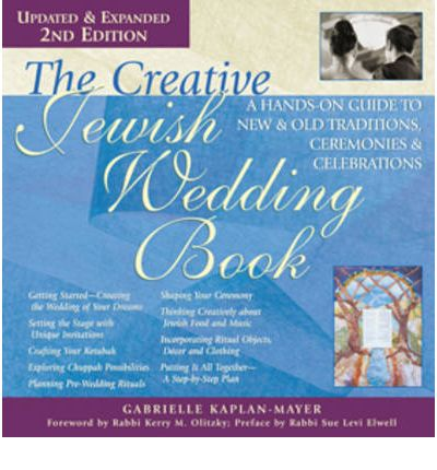 Creative Jewish Wedding Book : A Hands-on Guide to New and Old Traditions, Ceremonies and Celebrations
