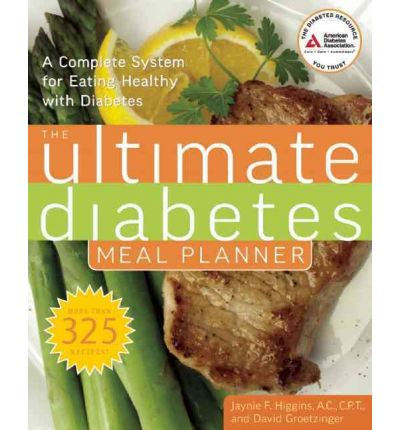 The Ultimate Diabetes Meal Planner : A Complete System for Eating Healthy with Diabetes
