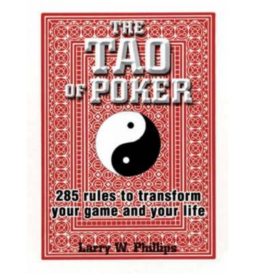 The Tao of Poker : 285 Rules to Transform Your Game and Your Life