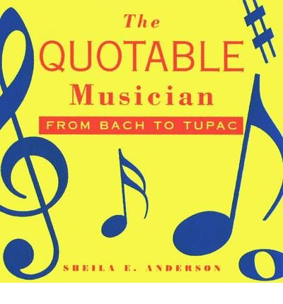 The Quotable Musician : From Bach to Tupac