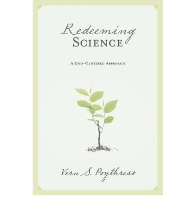 Redeeming Science : A God-Centered Approach