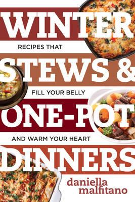 Winter Stews & One-Pot Dinners : Tasty Recipes That Fill Your Belly and Warm Your Heart