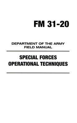 FM 31-20: Special Forces Operational Techniques : Department of the Army Field Manual