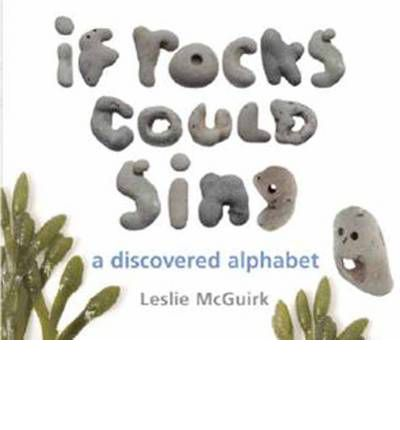 If Rocks Could Sing : A Discovered Alphabet