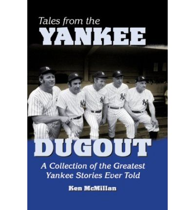 Ebooks descargables gratis Tales from the Yankee Dugout : A Collection of the Greatest Yankee Stories Ever Told PDF RTF DJVU by Ken Mc Millan