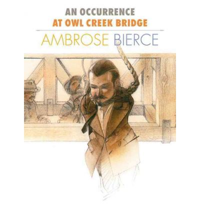 occurrence at owl creek bridge Chapter i [] a man stood upon a railroad bridge in northern alabama, looking down into the swift water twenty feet below the man's hands were behind his back, the wrists bound with a cord.