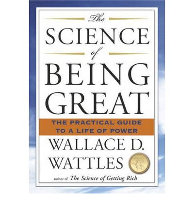 Science of Being Great : The Practical Guide to a Life of Power
