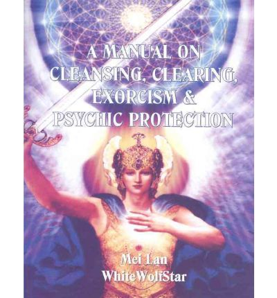 A manual on cleansing, clearing, exorcism, and psychic protection download