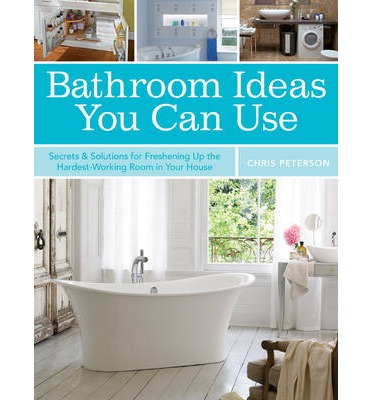bathroom ideas you can use chris peterson 9781589237223