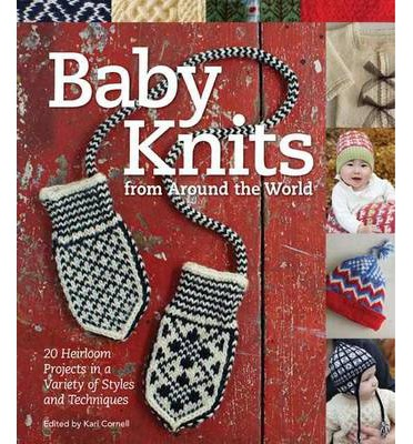 Baby Knits from Around the World: 20 Heirloom Projects in a Variety of Styles and Techniques
