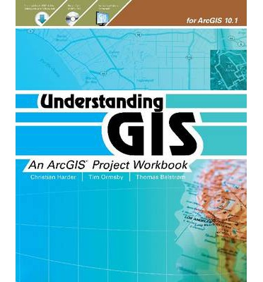 Understanding GIS : An ArcGIS Project Workbook