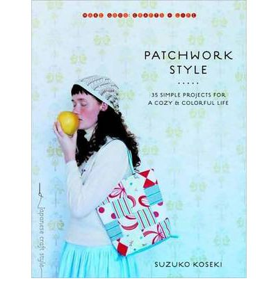 Patchwork Style : 34 Simple Projects for a Cozy and Colorful Life