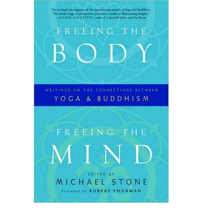 Freeing the Body, Freeing the Mind : Writings on the Connections Between Yoga and Buddhism