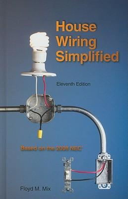 House Wiring Simplified : Based on the 2008 NEC