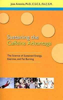 Sustaining the Caffein Advantage : The Science of Sustaining Energy Exercise and Fat Burning