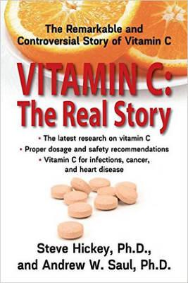 Vitamin C: The Real Story: The Remarkable and Controversial Story of Vitamin C