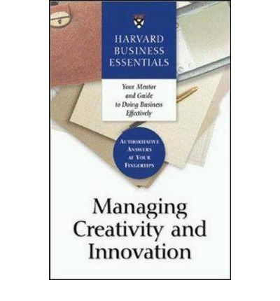 Managing Creativity and Innovation : Your Mentor and Guide to Doing Business Effectively