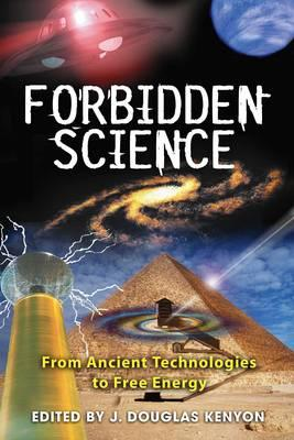 Forbidden Science : From Ancient Technologies to Free Energy