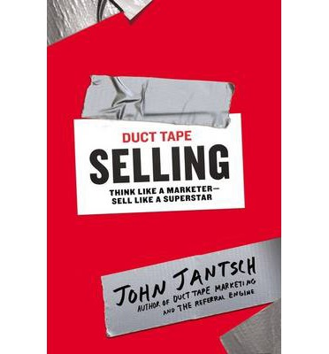 Duct Tape Selling : Think Like a Marketer-Sell Like a Superstar