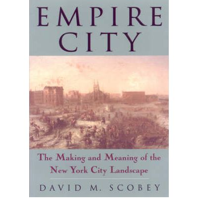 Empire City : Making and Meaning of the New York City Landscape