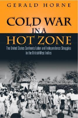 Download di libri completi Cold War in a Hot Zone : The United States Confronts Labor and Independence Struggles in the British West Indies (Letteratura italiana) PDF FB2 iBook by Gerald C. Horne 1592136281