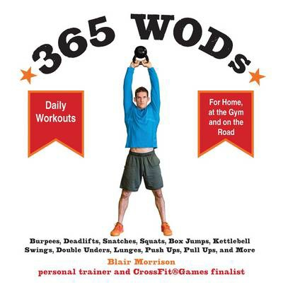 365 Wods : Burpees, Deadlifts, Snatches, Squats, Box Jumps, Situps, Kettlebell Swings, Double Unders, Lunges, Pushups, Pullups, and More