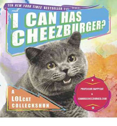 I Can Has Cheezburger? : A LOLcat Colleckshun