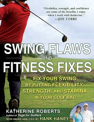 Swing Flaws and Fitness Fixes : Fix Your Swing by Putting Flexibility, Strength, and Stamina in Your Golf Bag