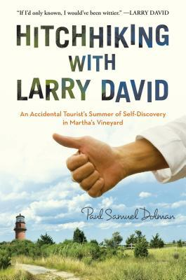 Hitchhiking with Larry David : An Accidental Tourist's Summer of Self-Discovery in Martha's Vineyard