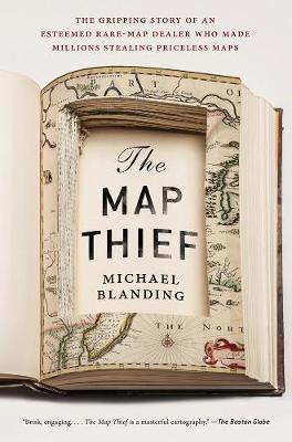 The Map Thief : The Gripping Story of an Esteemed Rare Map Dealer Who Made Millions Stealing Priceless Maps