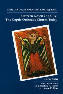 Between Desert and City : The Coptic Orthodox Church Today