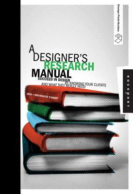 A Designer's Research Manual : Succeed in Design by Knowing Your Clients and What They Really Need